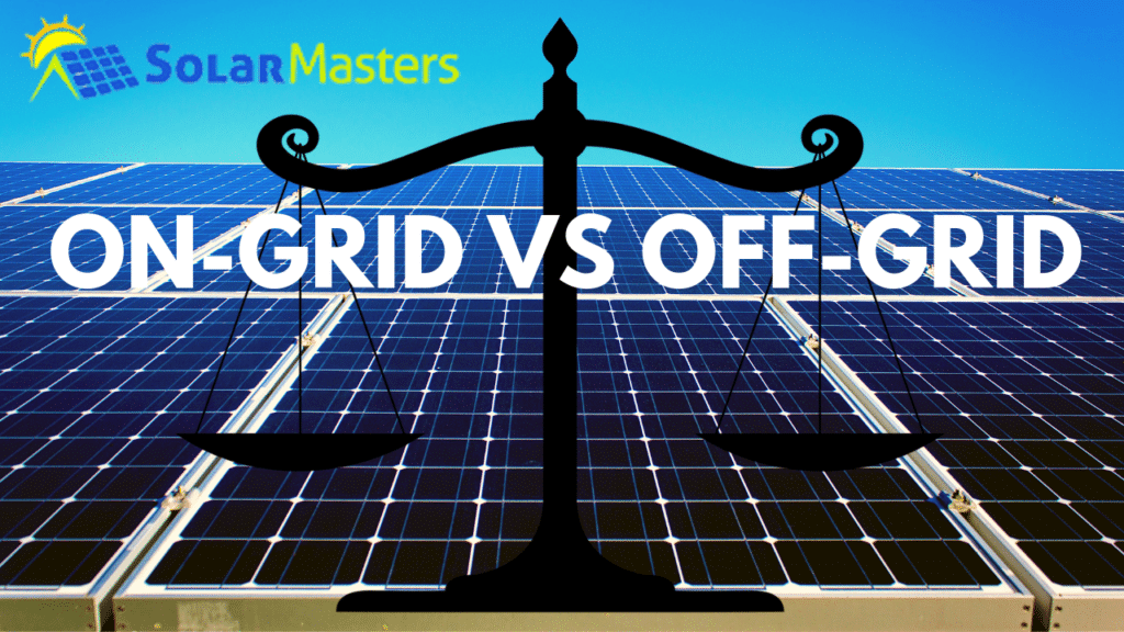 On-Grid and Off-Grid Systems Explained: Which one is the Best for You?